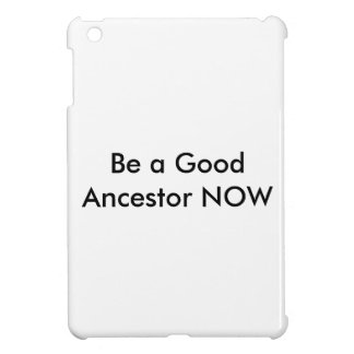Be A Good Ancestor Now case iPad Mini Cover