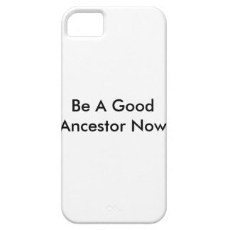 Be A Good Ancestor Now phone case