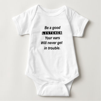 be a good listener.your ears will never get in tro baby bodysuit
