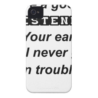 be a good listener.your ears will never get in tro Case-Mate iPhone 4 case
