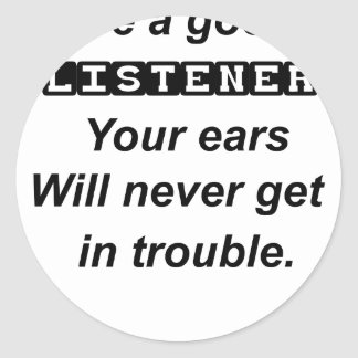 be a good listener.your ears will never get in tro classic round sticker