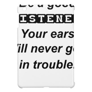 be a good listener.your ears will never get in tro cover for the iPad mini