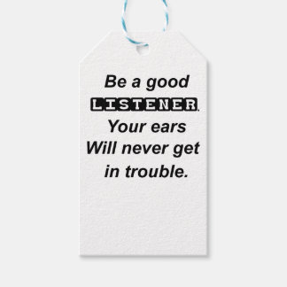 be a good listener.your ears will never get in tro gift tags