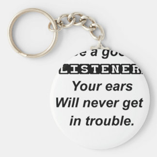 be a good listener.your ears will never get in tro key ring