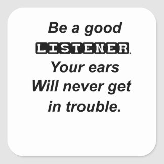 be a good listener.your ears will never get in tro square sticker
