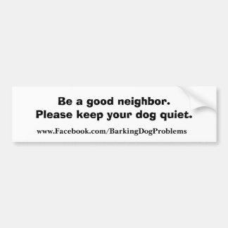 Be a good neighbor. bumper sticker