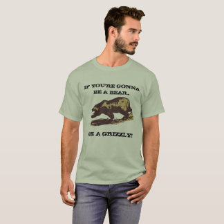 Be A Grizzly (design 2) T-Shirt