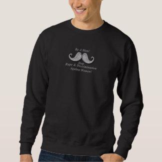 Be A Man! Stop Rape & Discrimination Against Women Pullover Sweatshirts