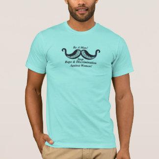 Be A Man! Stop Rape & Discrimination Against Women T-Shirt