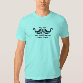 Be A Man! Stop Rape & Discrimination Against Women Tshirt