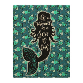 Be A Mermaid In A Sea Of Fish Wood Wall Art