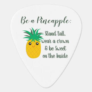 Be A Pineapple Inspirational Motivational Quote Plectrum