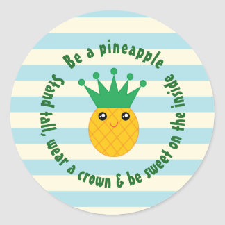 Be A Pineapple Inspirational Quote Classic Round Sticker