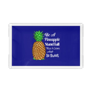 Be a Pineapple Stand Tall Wear a Crown Be Sweet Acrylic Tray