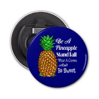 Be a Pineapple Stand Tall Wear a Crown Be Sweet Bottle Opener