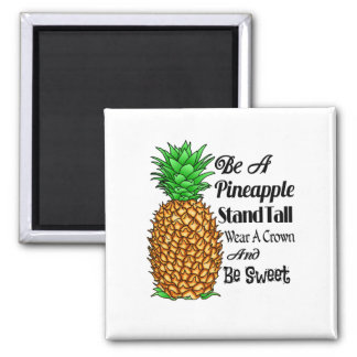 Be a Pineapple Stand Tall Wear a Crown Be Sweet Magnet