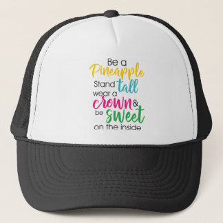 Be A Pineapple Wear A Crown & Be Sweet Inside Trucker Hat