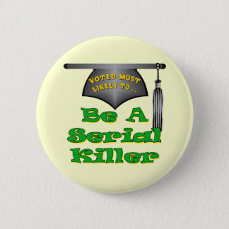 Be A Serial Killer 6 Cm Round Badge