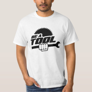 Be A Tool T-Shirt