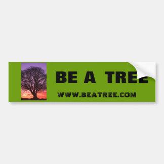 BE A TREE                         ... CAR BUMPER STICKER