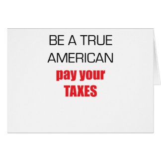 Be A True American Pay Your Taxes Card