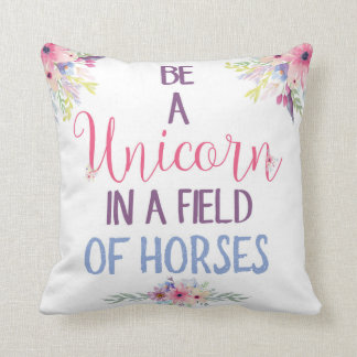 Be A Unicorn In A Field Of Horses Throw Pillow