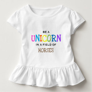 BE A UNICORN IN A FIELD OF HORSES TODDLER T-Shirt