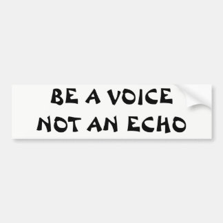 Be a Voice Not An Echo Bumper Sticker