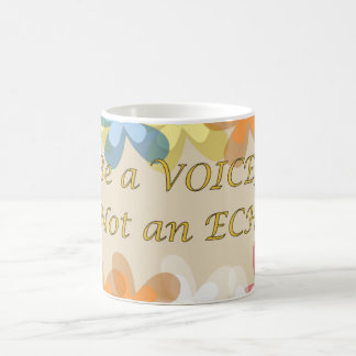 Be a VOICE, Not an ECHO! Coffee Mug