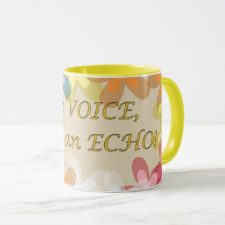 Be a VOICE, Not an ECHO! Mug
