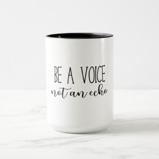 Be a Voice Not an Echo Positivity Quote Mug