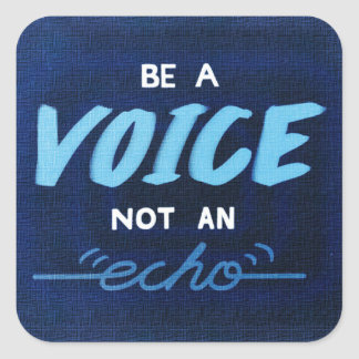 Be a voice, not an echo square sticker