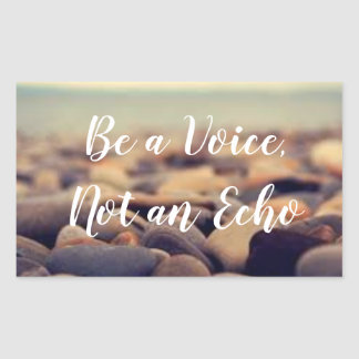 Be a Voice, Not an Echo sticker