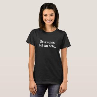 Be a voice, not an echo T-shirt