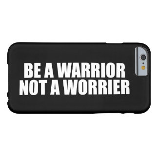 Be A Warrior, Not A Worrier - Motivational Words Barely There iPhone 6 Case
