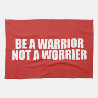 Be A Warrior, Not A Worrier - Motivational Words Tea Towel