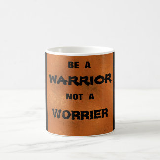 Be A Warrior Not A Worrier Mug
