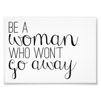 Be A Woman Who Won't Go Away Photo Print