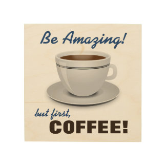 Be Amazing! But First COFFEE! Wood Wall Decor