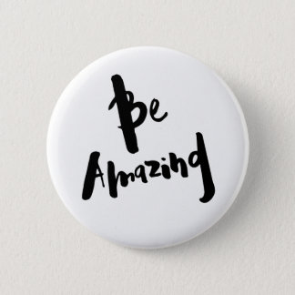 """""""Be Amazing"""" - Button Badge"""