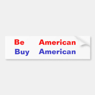 Be , American, Buy, American Bumper Sticker