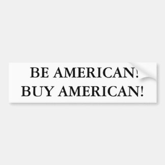 BE AMERICAN!BUY AMERICAN! BUMPER STICKER