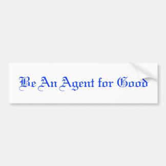 Be An Agent for Good Bumper Sticker