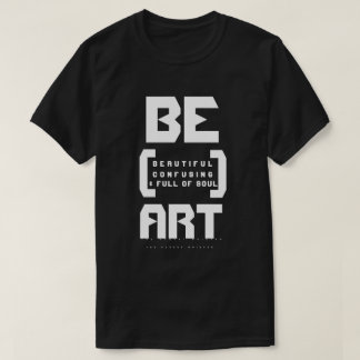 Be Art (Dark) T-Shirt