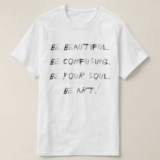 Be Art. T-Shirt
