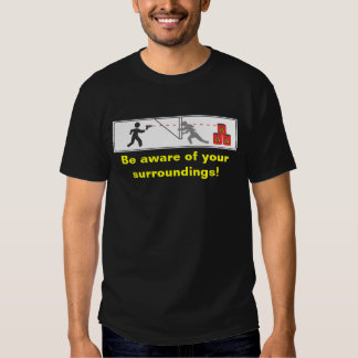 Be Aware of Your Surroundings! T-shirt