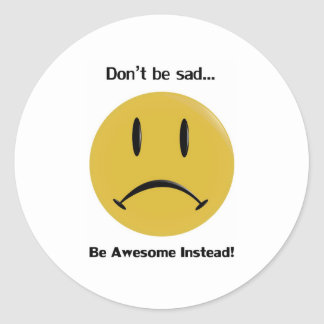 Be Awesome Instead Round Sticker