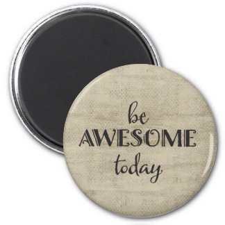 Be Awesome Today 6 Cm Round Magnet