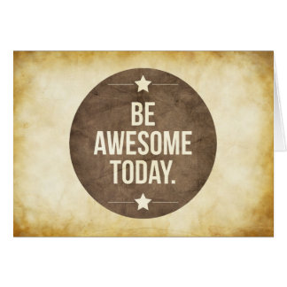 Be awesome today card