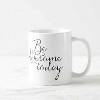 Be Awesome Today Coffee Mug